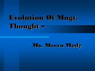 Evolution Of  Mngt . Thought – Ms.  Meera Mody