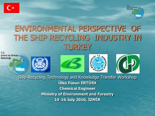 ENVIRONMENTAL PERSPECTIVE  OF THE SHIP RECYCLING  INDUSTRY IN TURKEY