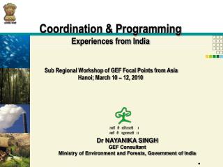 Dr NAYANIKA SINGH GEF Consultant Ministry of Environment and Forests, Government of India