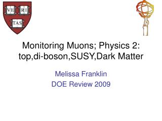 Monitoring Muons; Physics 2: top,di-boson,SUSY,Dark Matter