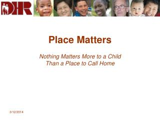 Place Matters Nothing Matters More to a Child  Than a Place to Call Home