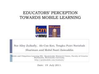 EDUCATORS' PERCEPTION TOWARDS MOBILE LEARNING