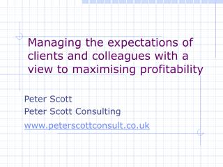 Managing the expectations of clients and colleagues with a view to maximising profitability