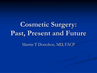Cosmetic Surgery: Past, Present and Future