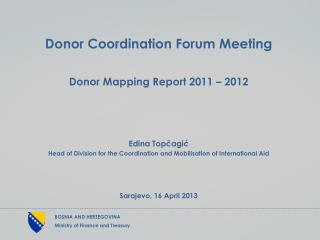 Donor Coordination Forum  Meeting Donor Mapping Report 2011 – 2012 Edina Topčagić