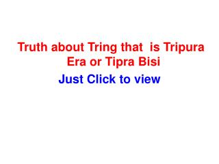 Truth about Tring that  is Tripura Era or Tipra Bisi Just Click to view