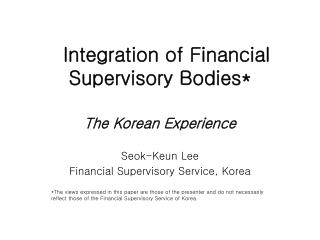 Integration of Financial Supervisory Bodies*