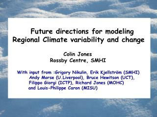 Future directions for modeling   Regional Climate variability and change 			   Colin Jones