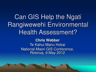 Can GIS Help the Ngati Rangiwewehi Environmental Health Assessment?