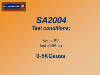 SA2004  Test conditions: Vout= 5V Iout =50Amp  0-5KGauss