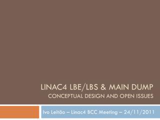 Linac4 LBE/LBS & Main Dump  Conceptual Design and open issues