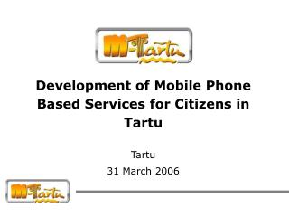 Development of Mobile Phone Based Services for Citizens in Tartu Tartu 31 March 2006