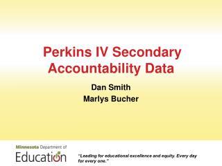 Perkins IV Secondary  Accountability Data