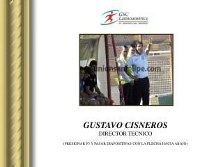 GUSTAVO CISNEROS DIRECTOR TECNICO (PRESIONAR F5 Y PASAR DIAPOSITIVAS CON LA FLECHA HACIA ABAJO)