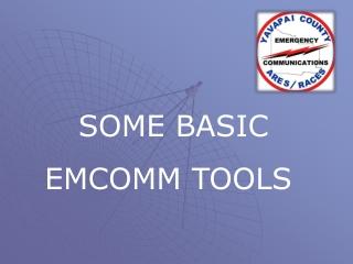 SOME BASIC EMCOMM TOOLS