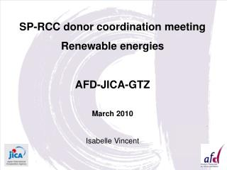 SP-RCC donor coordination meeting Renewable energies AFD-JICA-GTZ March 2010 Isabelle Vincent