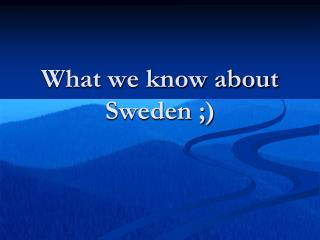 What we know about Sweden ;)
