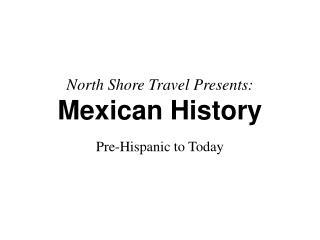 North Shore Travel Presents: Mexican History