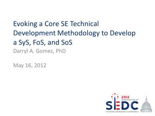 Evoking a Core SE Technical Development Methodology to Develop  a SyS, FoS, and SoS