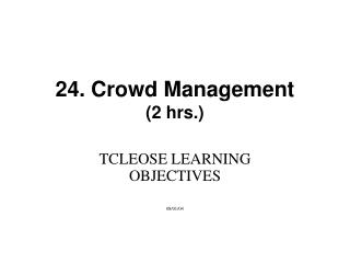 24. Crowd Management  (2 hrs.)