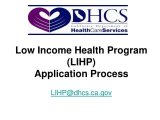 Low Income Health Program (LIHP) Application Process LIHP@dhcs