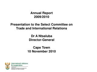 Annual Report  2009/2010 Presentation to the Select Committee on Trade and International Relations Dr A Ntsaluba Directo