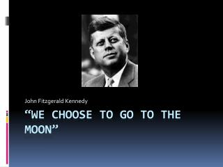 """We Choose to Go to the Moon"""