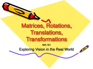 Matrices, Rotations, Translations, Transformations