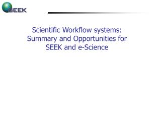 Scientific Workflow systems: Summary and Opportunities for SEEK and e-Science