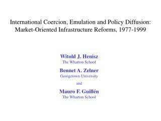 Witold J. Henisz The Wharton School Bennet A. Zelner Georgetown University and Mauro F. Guill én