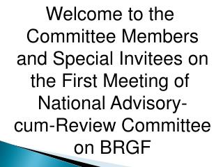 Welcome to the  Committee Members and Special Invitees on the First Meeting of  National Advisory-