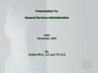 Presentation To: General Services Administration Date November 2004 By,