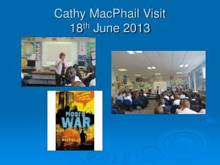 Cathy MacPhail Visit 18 th  June 2013