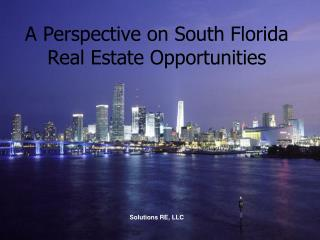 A Perspective on South Florida Real Estate Opportunities Solutions RE, LLC