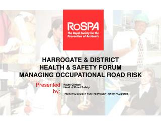 HARROGATE & DISTRICT  HEALTH & SAFETY FORUM MANAGING OCCUPATIONAL ROAD RISK