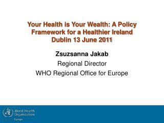 Your Health is Your Wealth: A Policy Framework for a Healthier Ireland Dublin 13 June 2011