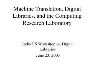 Machine Translation, Digital Libraries, and the Computing Research Laboratory