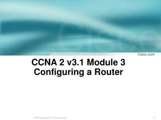 CCNA 2 v3.1 Module 3 Configuring a Router
