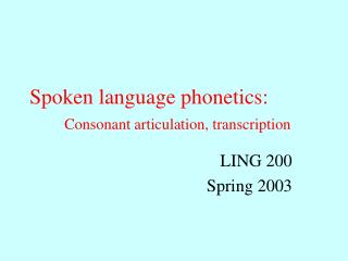 Spoken language phonetics: Consonant articulation, transcription
