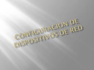 Configuracion de dispositivos de red