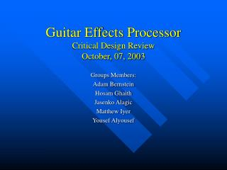 Guitar Effects Processor Critical Design Review October, 07, 2003