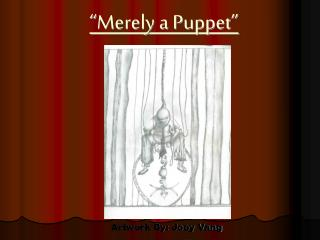 """Merely a Puppet"""