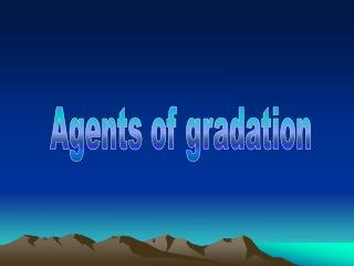 Agents of gradation