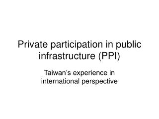 Private participation in public infrastructure (PPI)
