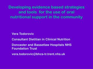 Developing evidence based strategies and tools  for the use of oral nutritional support in the community