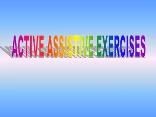 ACTIVE ASSISTIVE EXERCISES