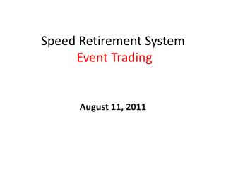 Speed Retirement System Event Trading