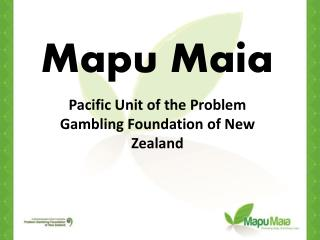 Mapu Maia Pacific Unit of the Problem Gambling Foundation of New Zealand