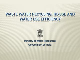 Waste Water Recycling, Re-Use and Water Use Efficiency