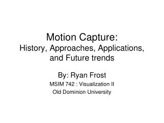 Motion Capture: History, Approaches, Applications, and Future trends